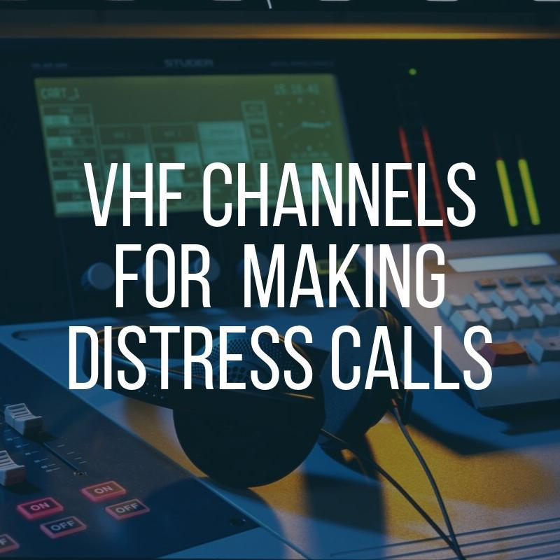 VHF Channels FOR MAKING Distress Calls
