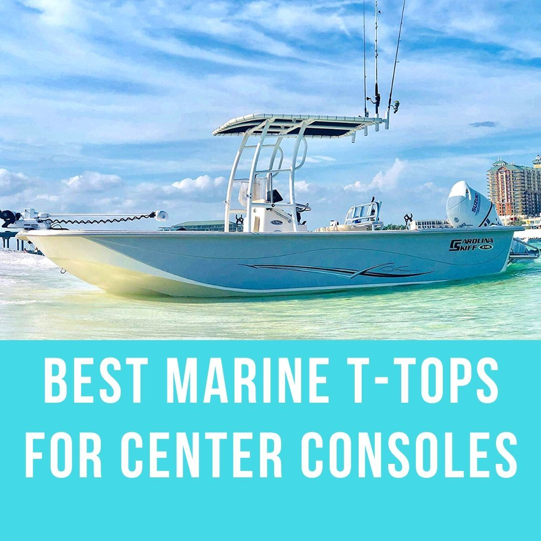 Best Marine T-Tops for Center Consoles