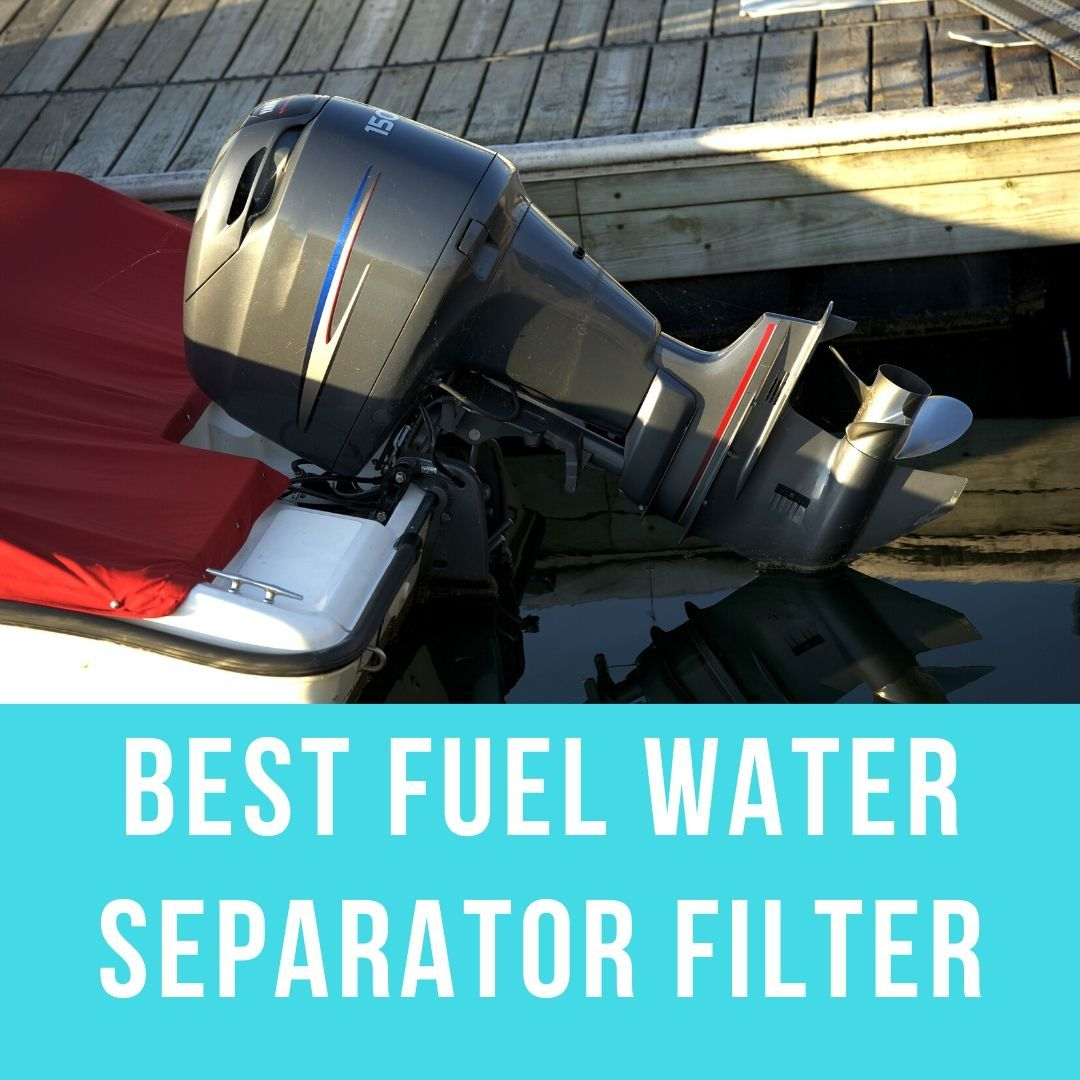 Best Fuel Water Separator Filter for Boats